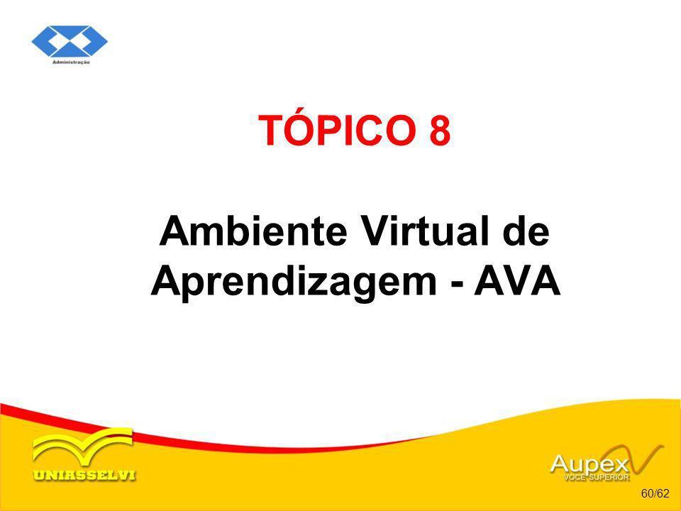 TÓPICO 8 Ambiente Virtual de Aprendizagem - AVA 60/62