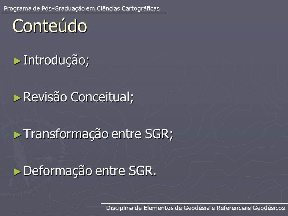 Conteúdo Introdução; Introdução; Revisão Conceitual; Revisão Conceitual; Transformação entre SGR; Transformação entre SGR; Deformação entre SGR. Defor