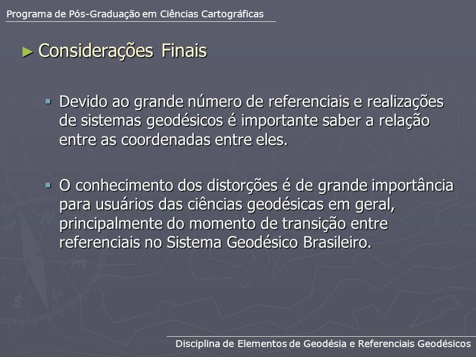 Considerações Finais Considerações Finais Devido ao grande número de referenciais e realizações de sistemas geodésicos é importante saber a relação en