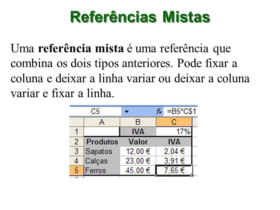 Referências Mistas Uma referência mista é uma referência que combina os dois tipos anteriores. Pode fixar a coluna e deixar a linha variar ou deixar a