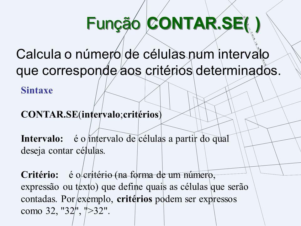 Função CONTAR.SE( ) Calcula o número de células num intervalo que corresponde aos critérios determinados. Sintaxe CONTAR.SE(intervalo;critérios) Inter