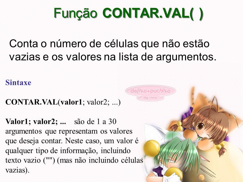 Conta o número de células que não estão vazias e os valores na lista de argumentos. Função CONTAR.VAL( ) Sintaxe CONTAR.VAL(valor1; valor2;...) Valor1