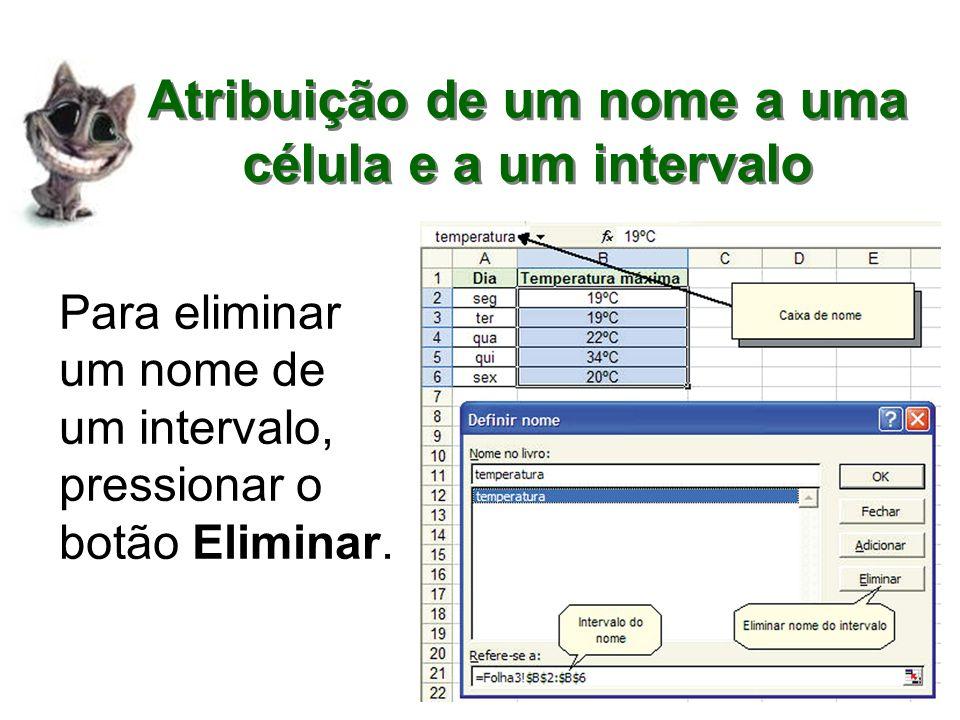 Para eliminar um nome de um intervalo, pressionar o botão Eliminar. Atribuição de um nome a uma célula e a um intervalo