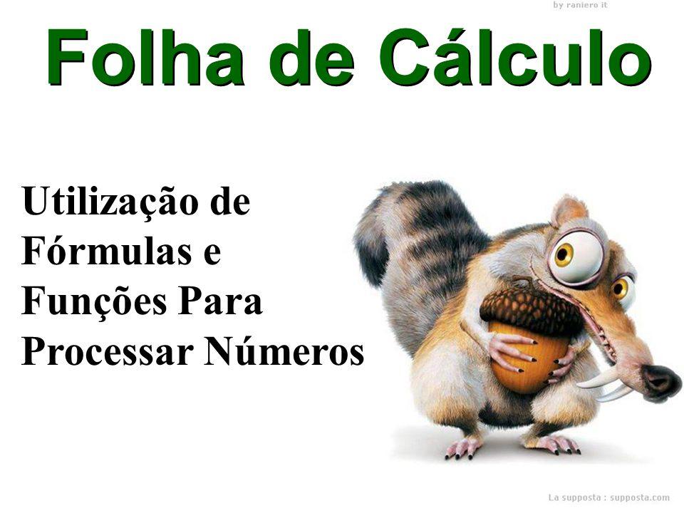 Folha de Cálculo Utilização de Fórmulas e Funções Para Processar Números Utilização de Fórmulas e Funções Para Processar Números