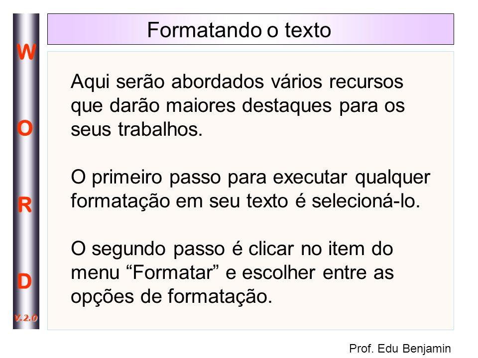 Prof.Edu Benjamin WORDWORD V.2.0 Formatando a Fonte (tipo de letra) 1.