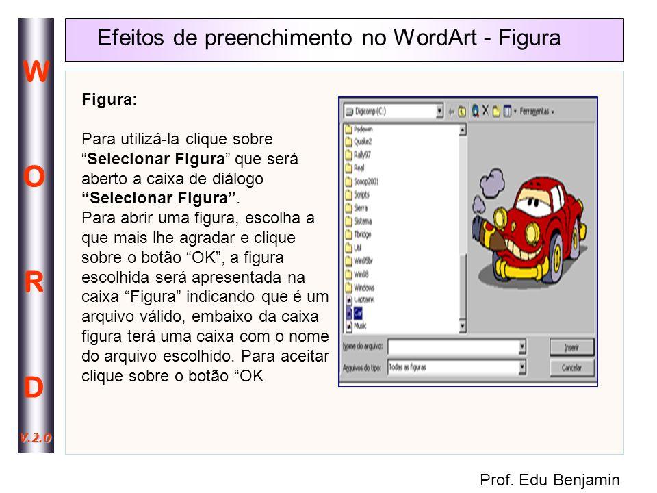 Prof. Edu Benjamin WORDWORD V.2.0 Figura: Para utilizá-la clique sobreSelecionar Figura que será aberto a caixa de diálogo Selecionar Figura. Para abr