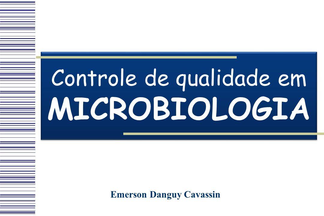 Controle de qualidade em MICROBIOLOGIA Controle de qualidade em MICROBIOLOGIA Emerson Danguy Cavassin