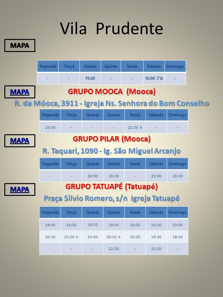 Vila Prudente GRUPO MOOCA (Mooca) R. da Móoca, 3911 - Igreja Ns. Senhora do Bom Conselho GRUPO PILAR (Mooca) R. Taquari, 1090 - Ig. São Miguel Arcanjo