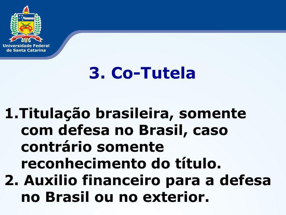 3. Co-Tutela 1.Titulação brasileira, somente com defesa no Brasil, caso contrário somente reconhecimento do título. 2. Auxilio financeiro para a defes