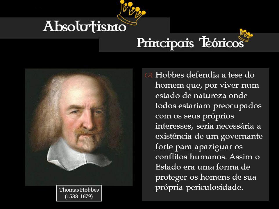 Hobbes defendia a tese do homem que, por viver num estado de natureza onde todos estariam preocupados com os seus próprios interesses, seria necessári