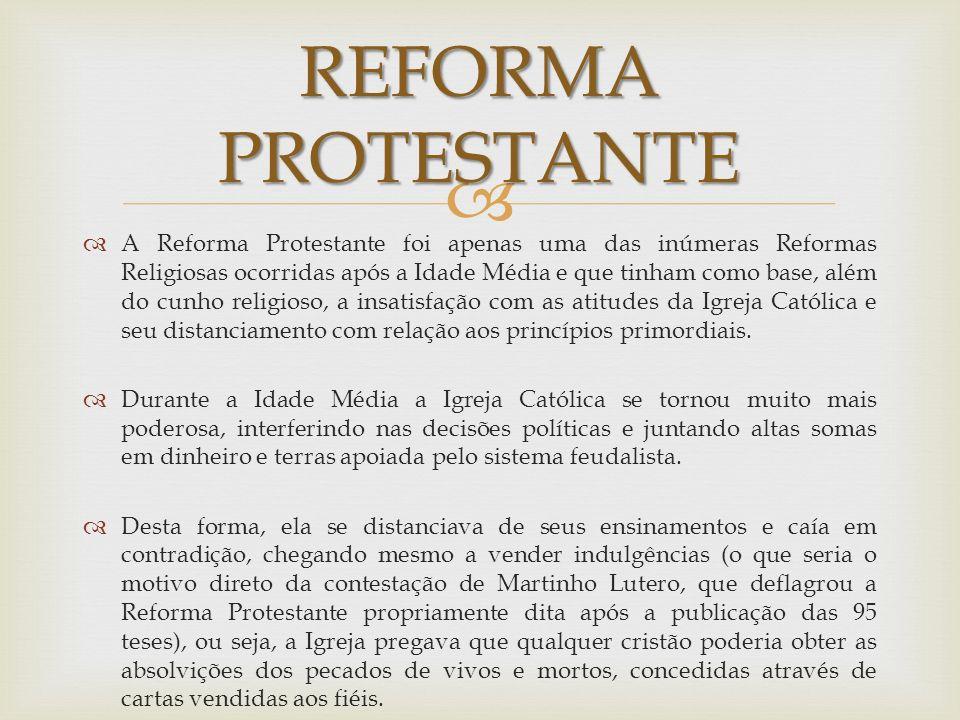 A Reforma Protestante foi apenas uma das inúmeras Reformas Religiosas ocorridas após a Idade Média e que tinham como base, além do cunho religioso, a