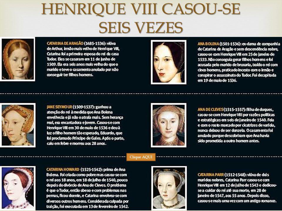HENRIQUE VIII CASOU-SE SEIS VEZES Clique AQUI