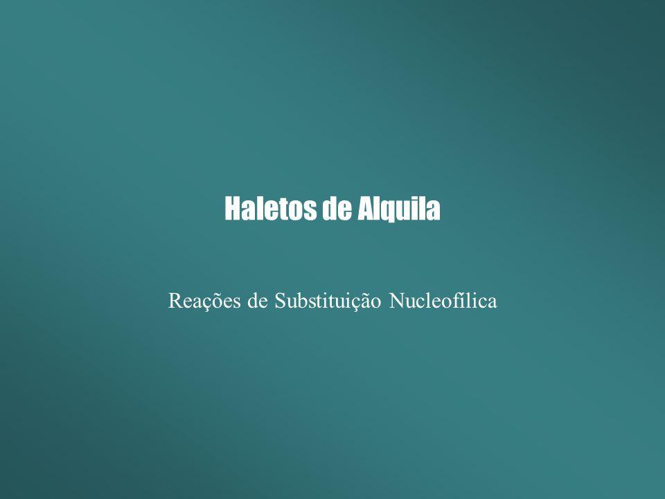 Reações de Substituição Nucleofílica Haletos de Alquila