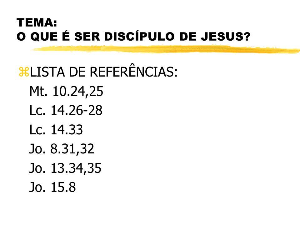 TEMA: O QUE É SER DISCÍPULO DE JESUS.zLISTA DE REFERÊNCIAS: Mt.