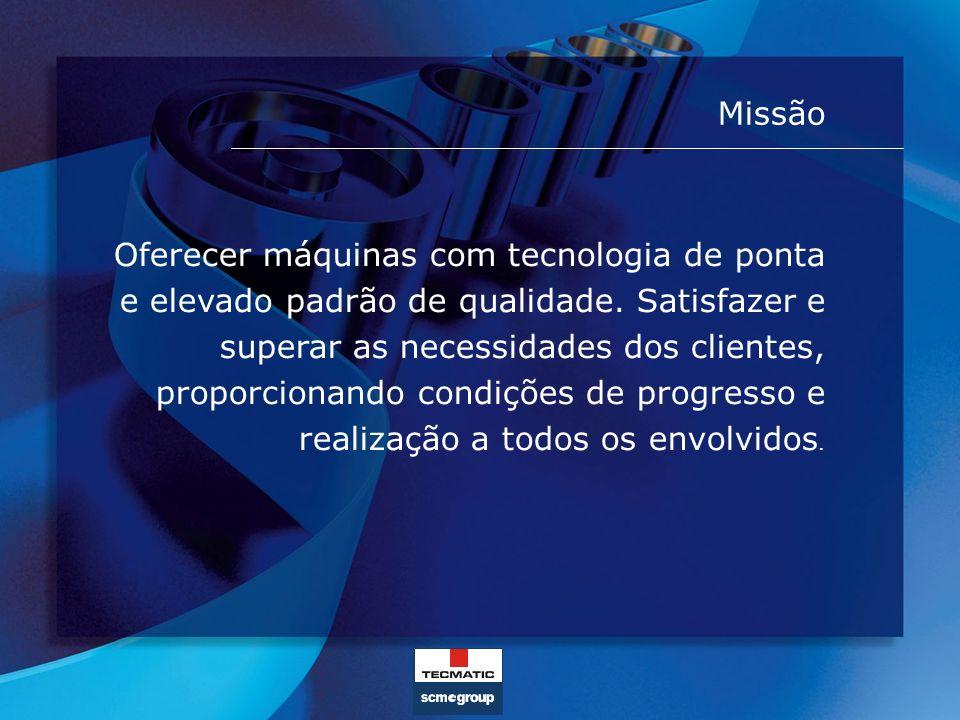 Missão Oferecer máquinas com tecnologia de ponta e elevado padrão de qualidade. Satisfazer e superar as necessidades dos clientes, proporcionando cond