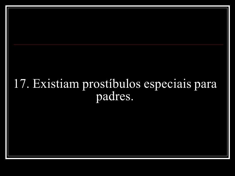17. Existiam prostíbulos especiais para padres.