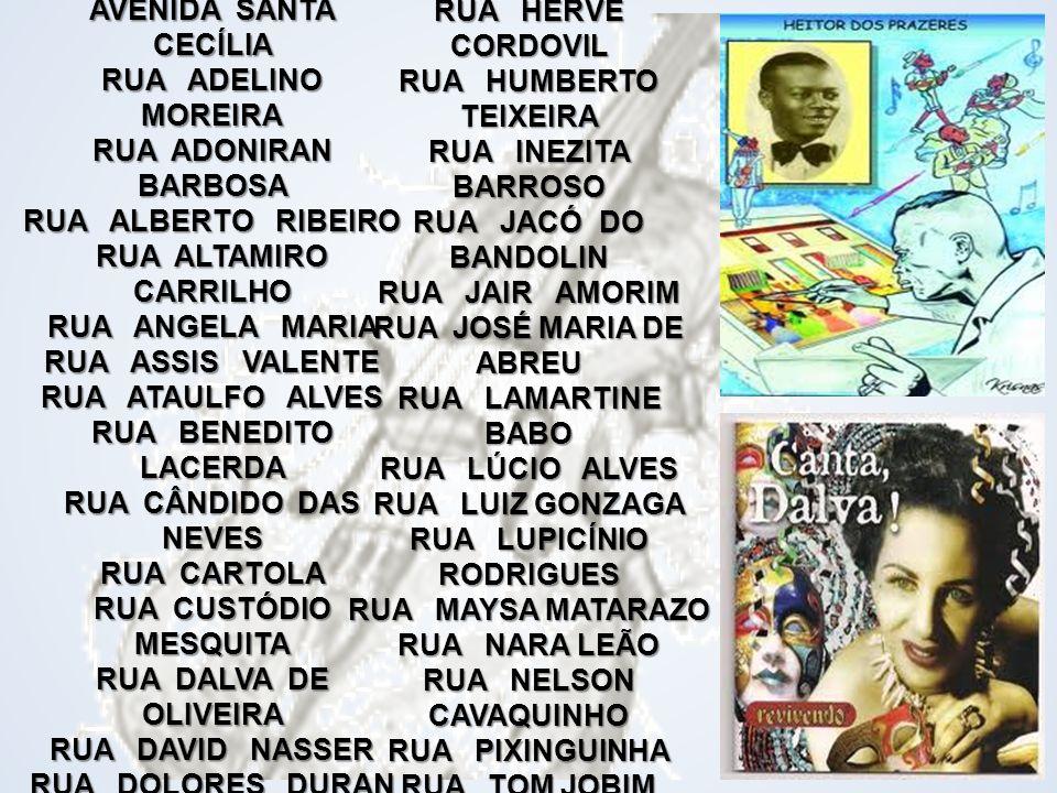 AVENIDA DA MÚSICA AVENIDA DO COMPOSITOR AVENIDA SANTA CECÍLIA RUA ADELINO MOREIRA RUA ADONIRAN BARBOSA RUA ALBERTO RIBEIRO RUA ALTAMIRO CARRILHO RUA A