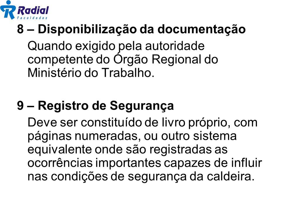 8 – Disponibilização da documentação Quando exigido pela autoridade competente do Órgão Regional do Ministério do Trabalho. 9 – Registro de Segurança