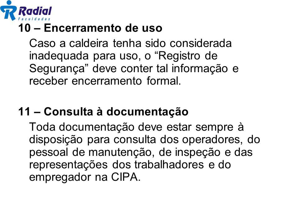 10 – Encerramento de uso Caso a caldeira tenha sido considerada inadequada para uso, o Registro de Segurança deve conter tal informação e receber ence
