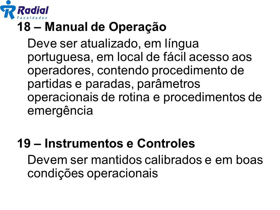 18 – Manual de Operação Deve ser atualizado, em língua portuguesa, em local de fácil acesso aos operadores, contendo procedimento de partidas e parada