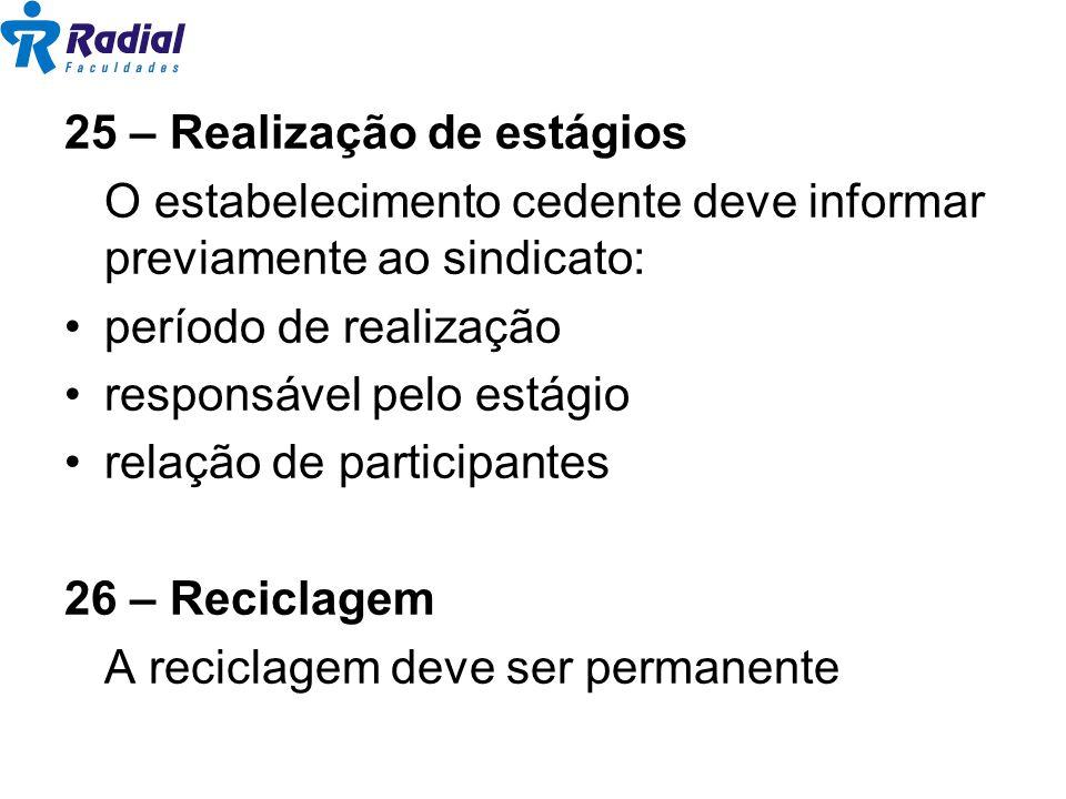 25 – Realização de estágios O estabelecimento cedente deve informar previamente ao sindicato: período de realização responsável pelo estágio relação d
