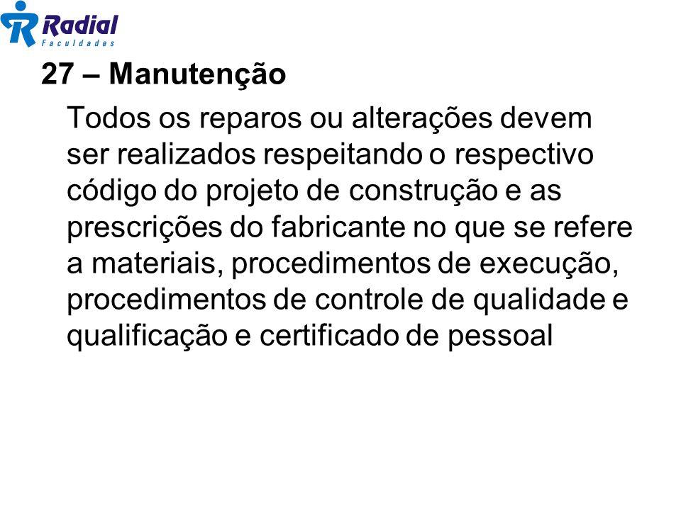 27 – Manutenção Todos os reparos ou alterações devem ser realizados respeitando o respectivo código do projeto de construção e as prescrições do fabri