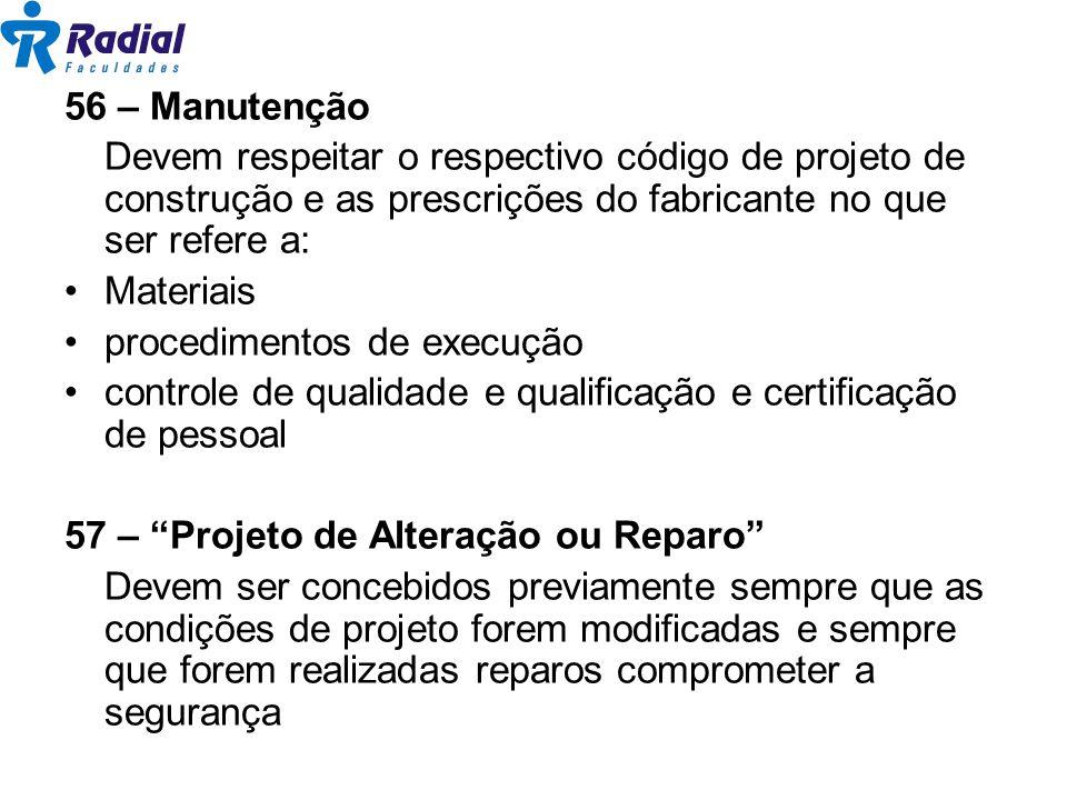56 – Manutenção Devem respeitar o respectivo código de projeto de construção e as prescrições do fabricante no que ser refere a: Materiais procediment