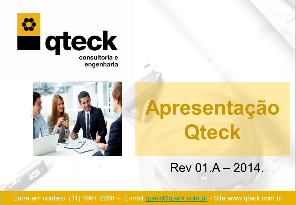 Entre em contato (11) 4991 2288 – E-mail qteck@qteck.com.br - Site www.qteck.com.brqteck@qteck.com.br Apresentação Qteck Rev 01.A – 2014.