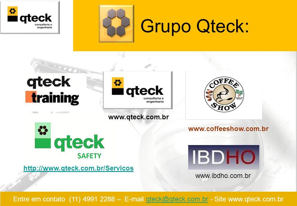 O Grupo Qteck: www.coffeeshow.com.br http://www.qteck.com.br/Servicos www.qteck.com.br Entre em contato (11) 4991 2288 – E-mail qteck@qteck.com.br - S