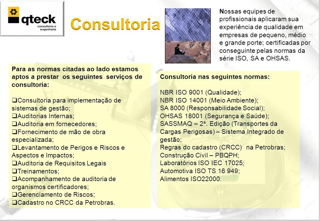 Consultoria nas seguintes normas: NBR ISO 9001 (Qualidade); NBR ISO 14001 (Meio Ambiente); SA 8000 (Responsabilidade Social); OHSAS 18001 (Segurança e Saúde); SASSMAQ – 2ª.