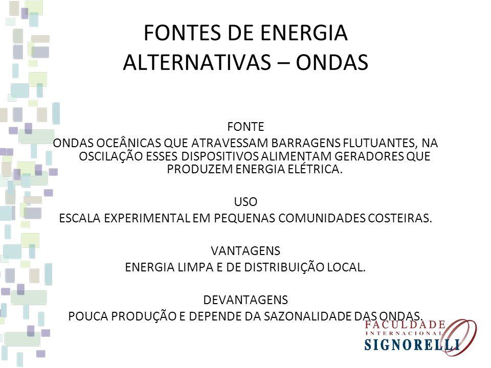 FONTES DE ENERGIA ALTERNATIVAS – MAREMOTRIZ FONTE DESLOCAMENTO DE MASSAS DE ÁGUA OCEÂNICAS APROVEITANDO A SAZONALIDADE DAS MARÉS, A ÁGUA CIRCULA POR T