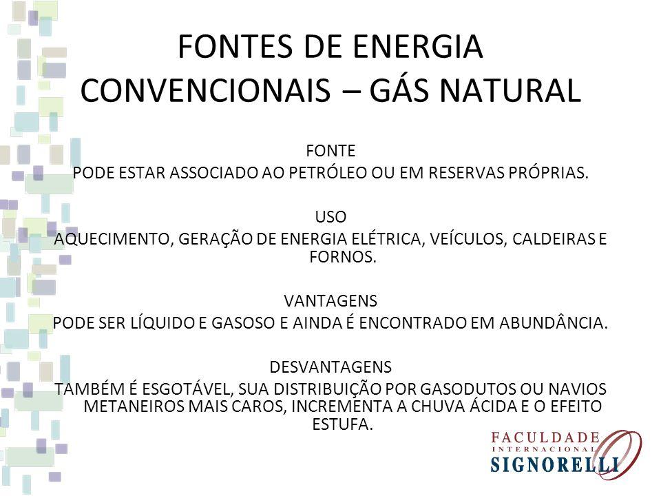 FONTES DE ENERGIA CONVENCIONAIS – GÁS NATURAL FONTE PODE ESTAR ASSOCIADO AO PETRÓLEO OU EM RESERVAS PRÓPRIAS.
