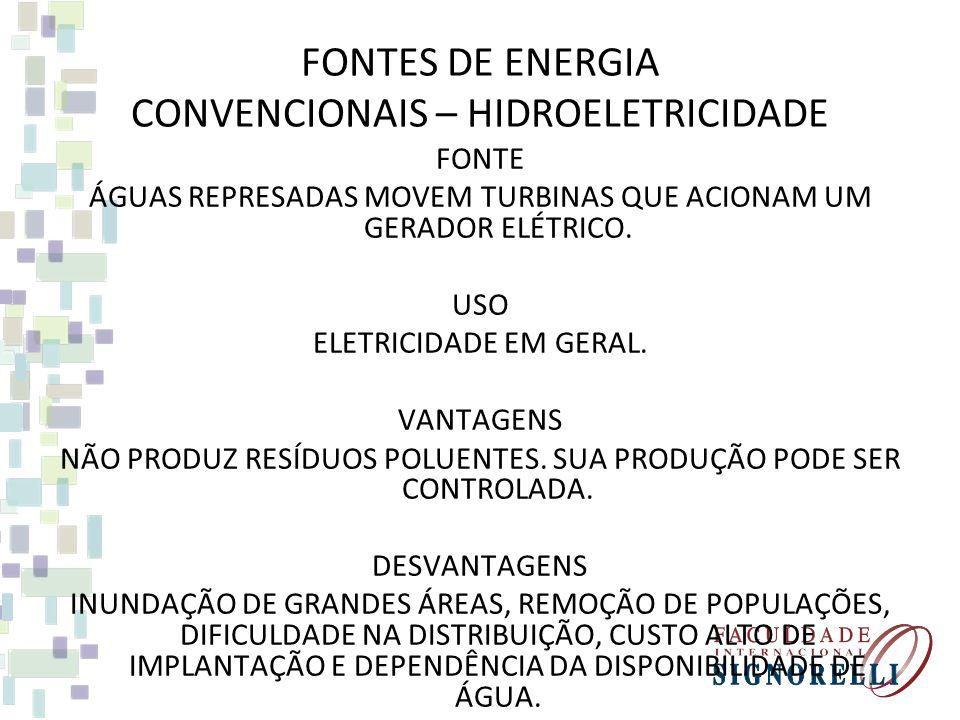 FONTES DE ENERGIA CONVENCIONAIS – HIDROELETRICIDADE FONTE ÁGUAS REPRESADAS MOVEM TURBINAS QUE ACIONAM UM GERADOR ELÉTRICO.