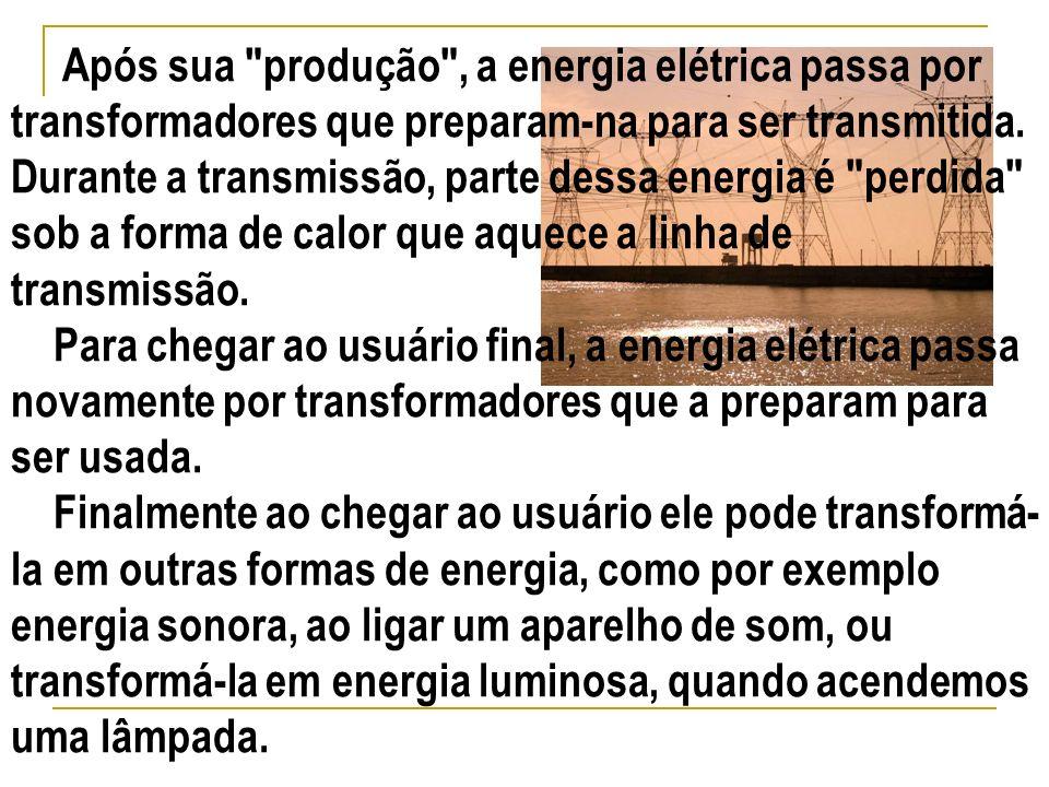 Após sua produção , a energia elétrica passa por transformadores que preparam-na para ser transmitida.