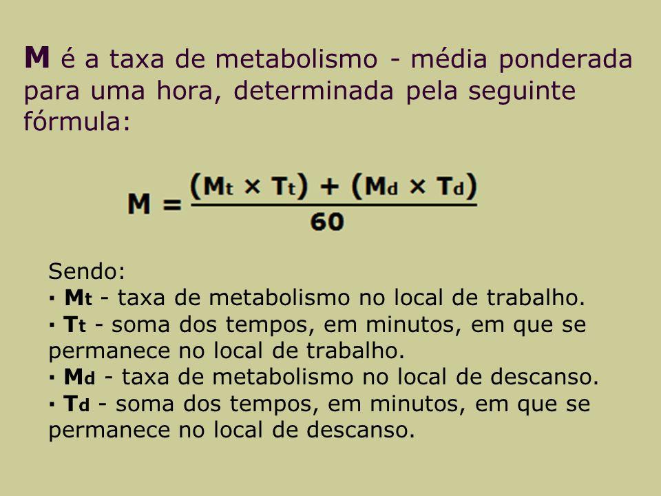 M é a taxa de metabolismo - média ponderada para uma hora, determinada pela seguinte fórmula: Sendo: · M t - taxa de metabolismo no local de trabalho.