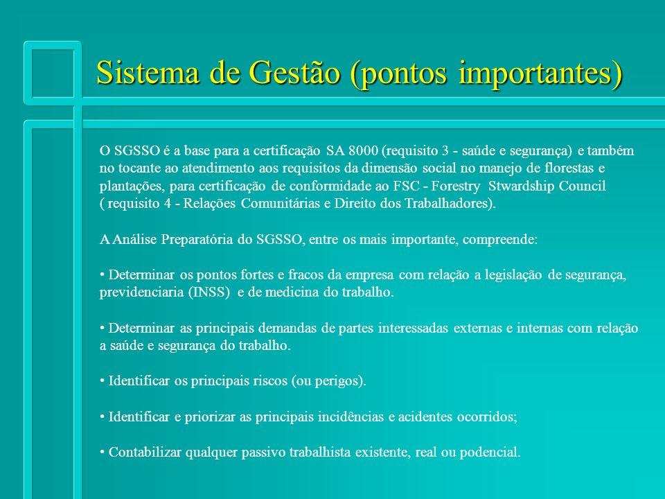 Sistema de Gestão (pontos importantes) O SGSSO é a base para a certificação SA 8000 (requisito 3 - saúde e segurança) e também no tocante ao atendimen