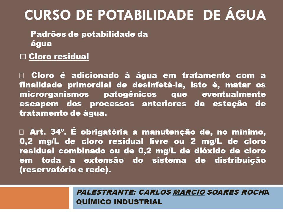 PALESTRANTE: CARLOS MARCIO SOARES ROCHA QUÍMICO INDUSTRIAL Padrões de potabilidade da água Cloro residual Cloro é adicionado à água em tratamento com