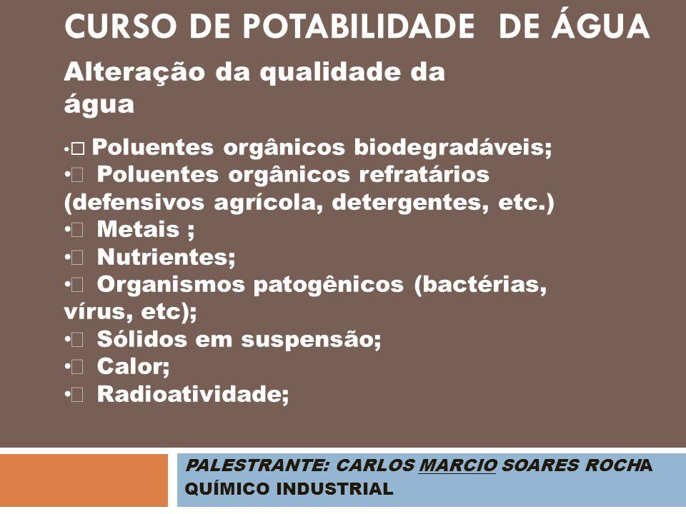PALESTRANTE: CARLOS MARCIO SOARES ROCHA QUÍMICO INDUSTRIAL Alteração da qualidade da água Poluentes orgânicos biodegradáveis; Poluentes orgânicos refr