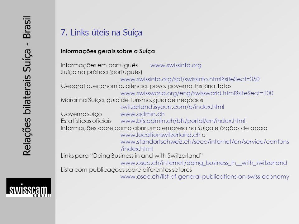 Relações bilaterais Suíça - Brasil 7. Links úteis na Suíça Informações gerais sobre a Suíça Informações em português www.swissinfo.org Suíça na prátic