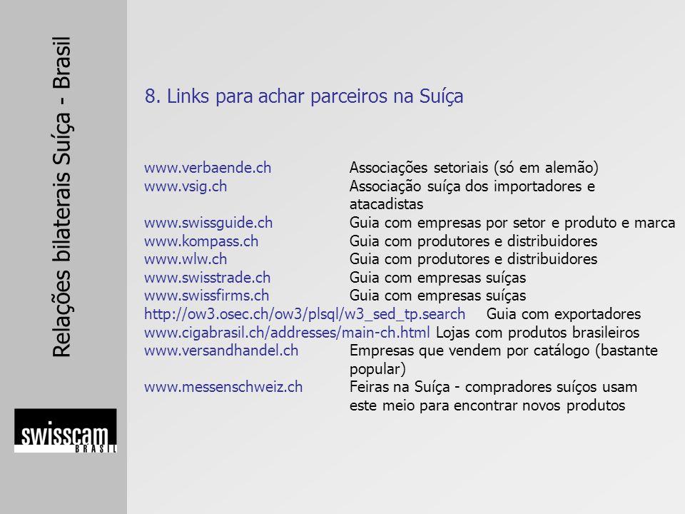 Relações bilaterais Suíça - Brasil 8. Links para achar parceiros na Suíça www.verbaende.chAssociações setoriais (só em alemão) www.vsig.chAssociação s