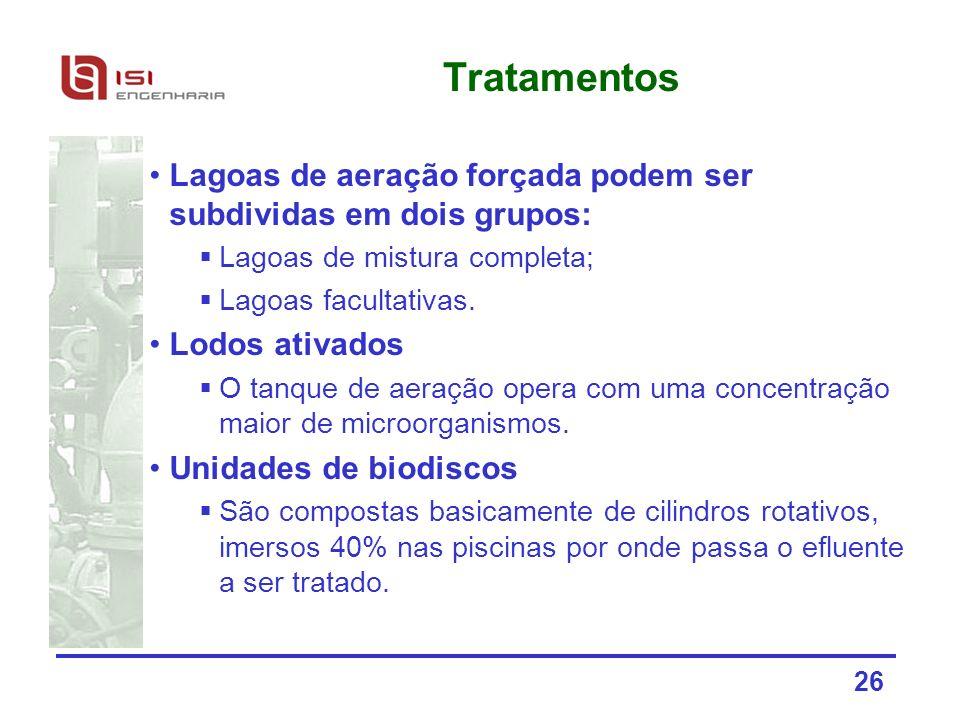 26 Tratamentos Lagoas de aeração forçada podem ser subdividas em dois grupos: Lagoas de mistura completa; Lagoas facultativas. Lodos ativados O tanque