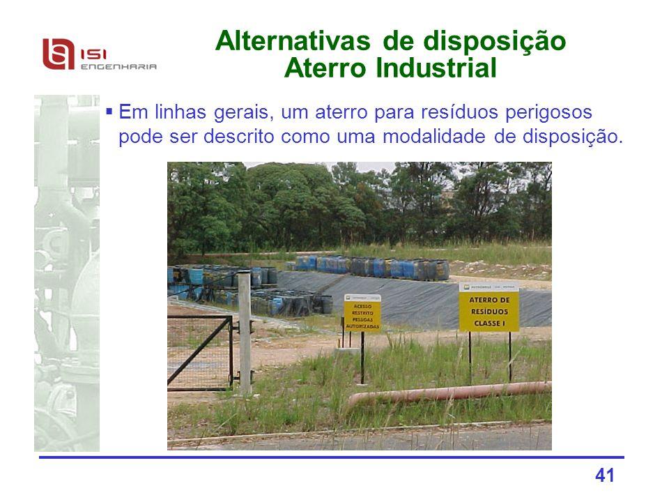 41 Alternativas de disposição Aterro Industrial Em linhas gerais, um aterro para resíduos perigosos pode ser descrito como uma modalidade de disposiçã