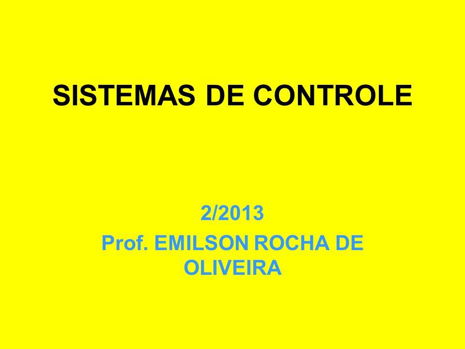 SISTEMAS DE CONTROLE 2/2013 Prof. EMILSON ROCHA DE OLIVEIRA