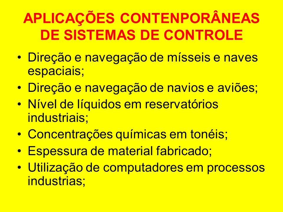 APLICAÇÕES CONTENPORÂNEAS DE SISTEMAS DE CONTROLE Direção e navegação de mísseis e naves espaciais; Direção e navegação de navios e aviões; Nível de l