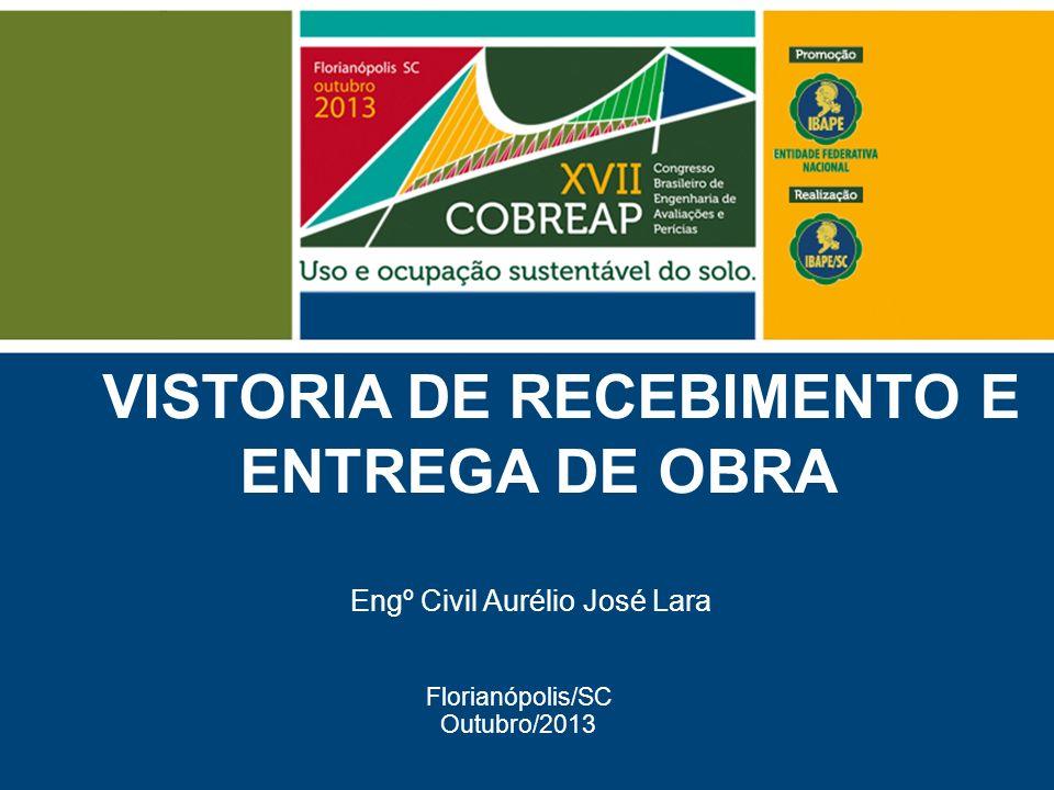 VISTORIA DE RECEBIMENTO E ENTREGA DE OBRA Engº Civil Aurélio José Lara Florianópolis/SC Outubro/2013