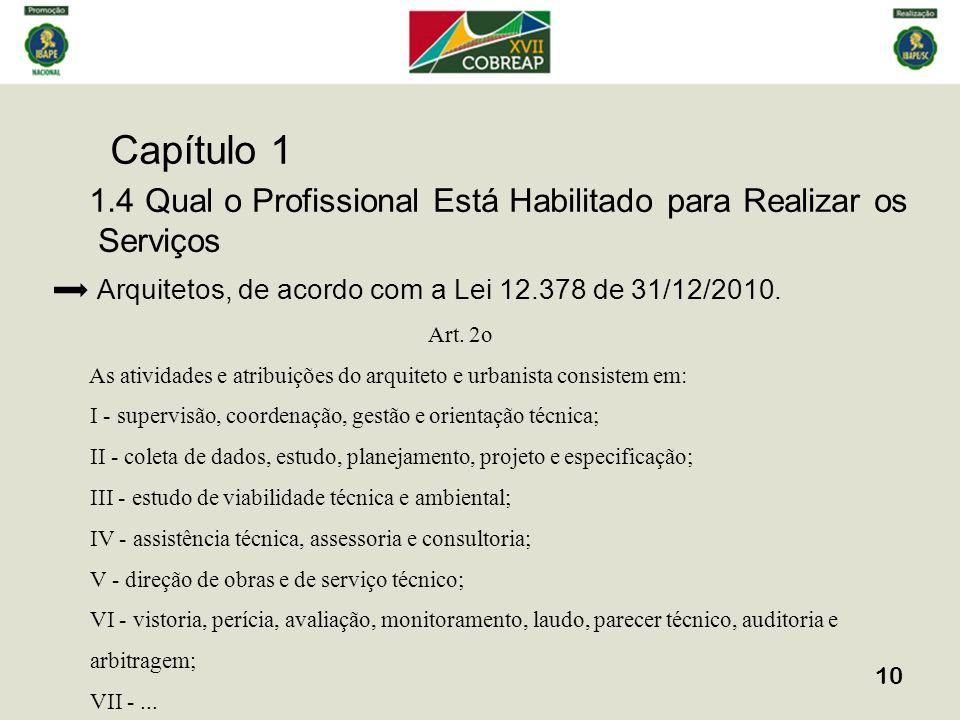Capítulo 1 10 1.4 Qual o Profissional Está Habilitado para Realizar os Serviços Arquitetos, de acordo com a Lei 12.378 de 31/12/2010. Art. 2o As ativi
