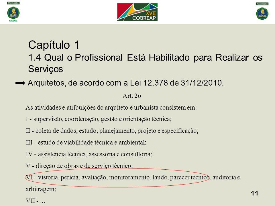 Capítulo 1 11 1.4 Qual o Profissional Está Habilitado para Realizar os Serviços Arquitetos, de acordo com a Lei 12.378 de 31/12/2010. Art. 2o As ativi