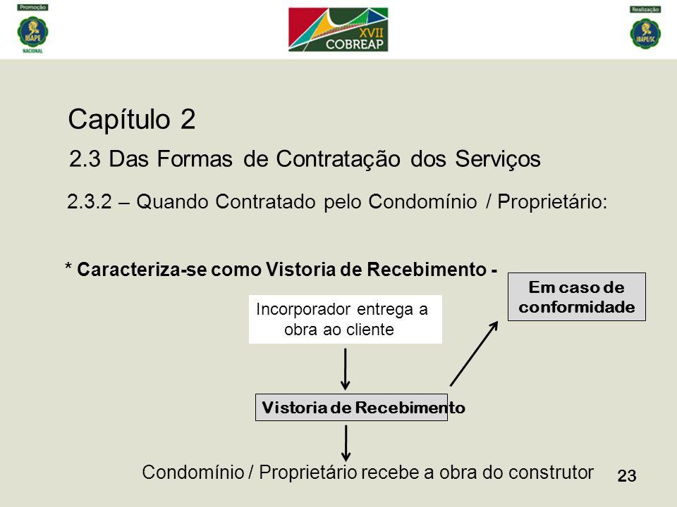 Capítulo 2 23 2.3 Das Formas de Contratação dos Serviços 2.3.2 – Quando Contratado pelo Condomínio / Proprietário: * Caracteriza-se como Vistoria de R