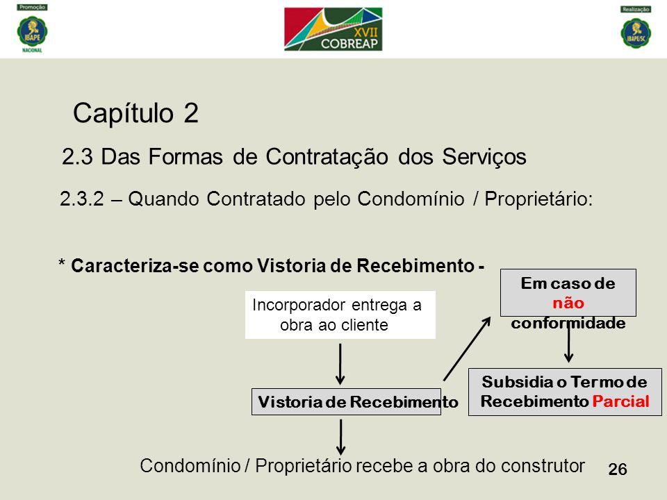 Capítulo 2 26 2.3 Das Formas de Contratação dos Serviços 2.3.2 – Quando Contratado pelo Condomínio / Proprietário: * Caracteriza-se como Vistoria de R