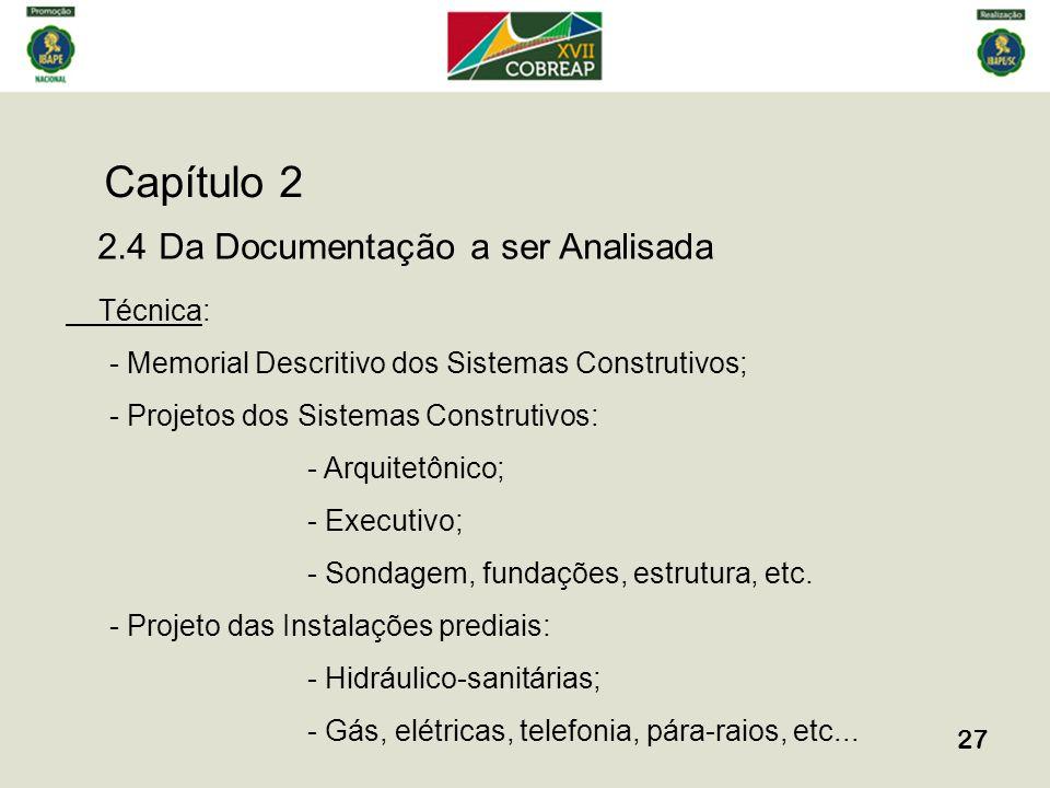 Capítulo 2 27 2.4 Da Documentação a ser Analisada Técnica: - Memorial Descritivo dos Sistemas Construtivos; - Projetos dos Sistemas Construtivos: - Arquitetônico; - Executivo; - Sondagem, fundações, estrutura, etc.